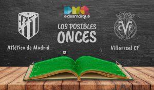Los posibles onces del Atlético de Madrid-Villarreal.