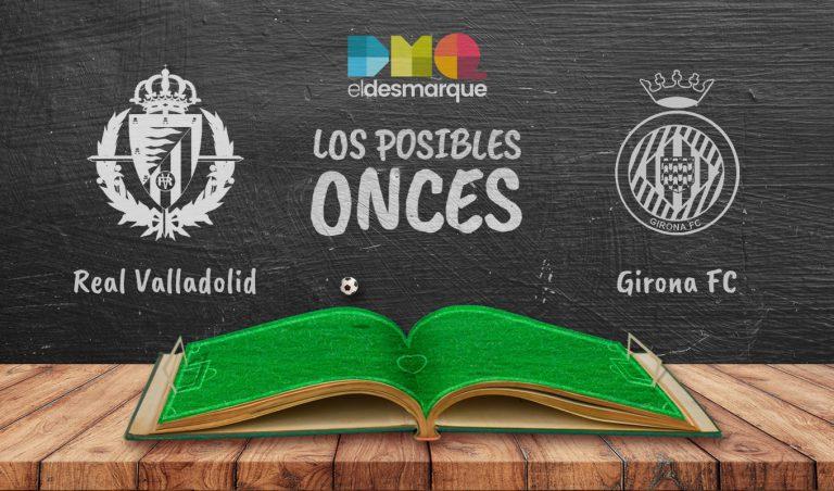 Los posibles onces del Valladolid-Girona.