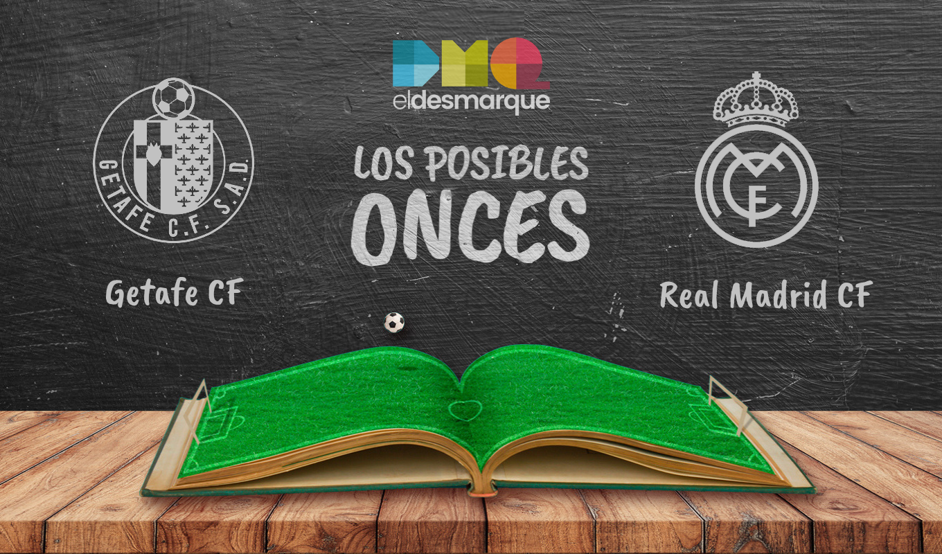 Los posibles onces del Getafe-Real Madrid.
