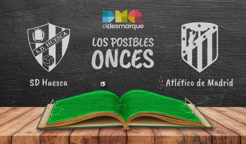 Posibles alineaciones del Huesca - Atlético de Madrid.